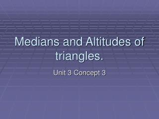 Medians and Altitudes of triangles.