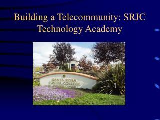 Building a Telecommunity: SRJC Technology Academy