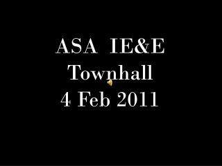 ASA  IE&E Townhall 4 Feb 2011