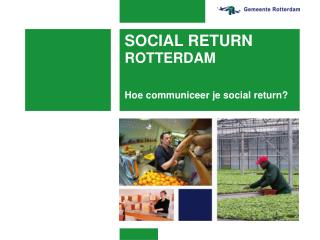 SOCIAL RETURN ROTTERDAM Hoe communiceer je social return?
