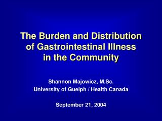The Burden and Distribution  of Gastrointestinal Illness  in the Community