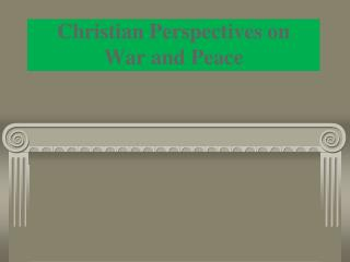 Christian Perspectives on  War and Peace