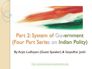 Part 2: System of  Gov ernment (Four Part Serie s on  Indian Polity)