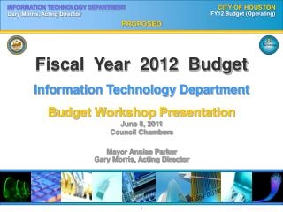 Fiscal  Year  2012  Budget Information Technology Department Budget Workshop Presentation June 8, 2011 Council Chambers