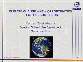 CLIMATE CHANGE – NEW OPPORTUNITIES FOR SUBSOIL USERS Yerzhan Yessimkhanov