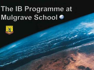 The IB  Programme  at  Mulgrave  School