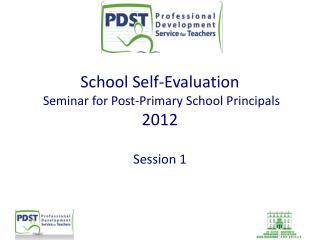 School Self-Evaluation  Seminar for Post-Primary School Principals 2012