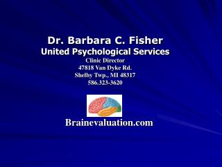Dr. Barbara C. Fisher United Psychological Services Clinic Director 47818 Van Dyke Rd.