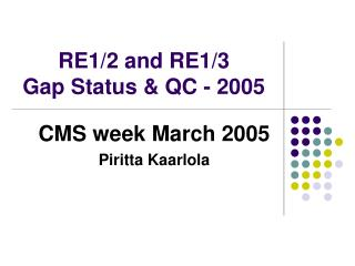 RE1/2 and RE1/3  Gap Status & QC - 2005