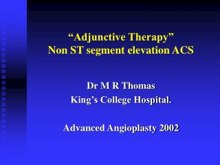 �Adjunctive Therapy� Non ST segment elevation ACS