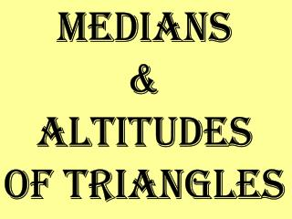 Medians & Altitudes of Triangles