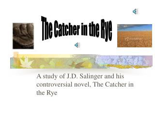 A study of J.D. Salinger and his controversial novel, The Catcher in the Rye