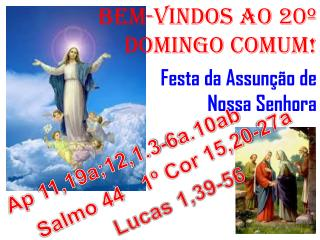 BEM-VINDOS Ao 20º DOMINGO COMUM! Festa da Assunção de Nossa Senhora