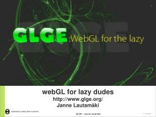 webGL for lazy dudes glge/ Janne Lautamäki