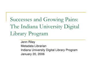 Successes and Growing Pains: The Indiana University Digital Library Program