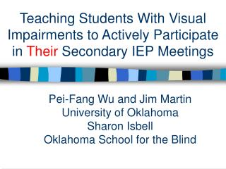 Pei-Fang Wu and Jim Martin University of Oklahoma Sharon Isbell Oklahoma School for the Blind