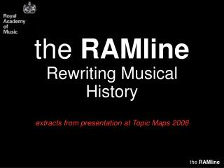 the  RAMline Rewriting Musical History extracts from presentation at Topic Maps 2008