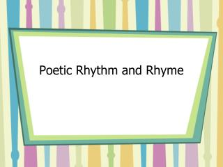 Poetic Rhythm and Rhyme