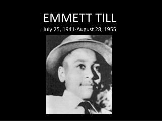 EMMETT TILL July 25, 1941-August 28, 1955