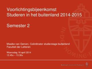 Voorlichtingsbijeenkomst Studeren in het buitenland 2014-2015 Semester 2