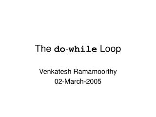 The  do - while  Loop