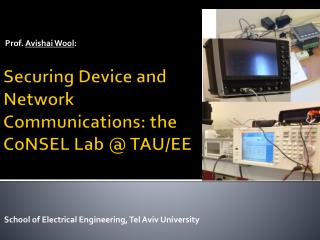 Securing Device and Network Communications: the  CoNSEL  Lab @ TAU/EE