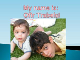 My name is:  Ofir Trabelsi