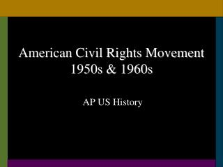 American Civil Rights Movement 1950s & 1960s