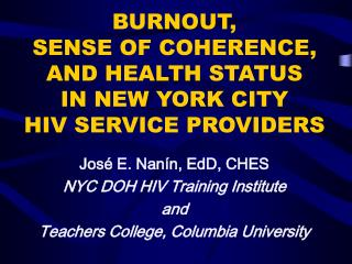 BURNOUT,  SENSE OF COHERENCE,  AND HEALTH STATUS IN NEW YORK CITY  HIV SERVICE PROVIDERS