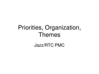 Priorities, Organization, Themes