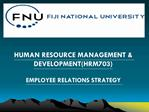 HUMAN RESOURCE MANAGEMENT  DEVELOPMENTHRM703  EMPLOYEE RELATIONS STRATEGY