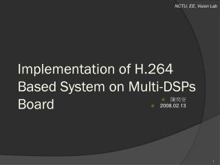 Implementation  of  H.264 Based System on Multi-DSPs Board