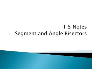 1.5 Notes Segment and Angle Bisectors