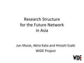 Research Structure  for the Future Network  in Asia