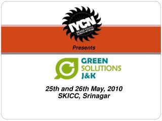 Presents 25th and 26th May, 2010 SKICC, Srinagar