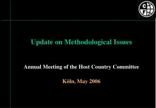Update on Methodological Issues Annual Meeting of the Host Country Committee Köln, May 2006