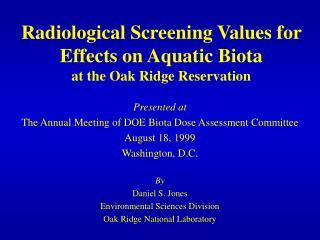 Radiological Screening Values for Effects on Aquatic Biota at the Oak Ridge Reservation