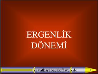 ERGENL İK DÖNEMİ
