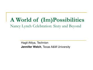 A World of (Im)Possibilities Nancy Lynch Celebration: Sixty and Beyond