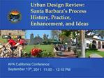 Urban Design Review: Santa Barbara s Process History, Practice, Enhancement, and Ideas