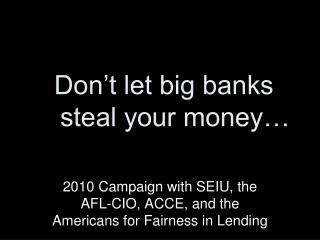 Don't let big banks     steal your money…