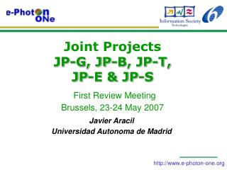 Joint Projects JP-G, JP-B, JP-T,  JP-E & JP-S First Review Meeting Brussels, 23-24 May 2007