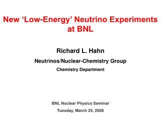 New 'Low-Energy' Neutrino Experiments at BNL Richard L. Hahn Neutrinos/Nuclear-Chemistry Group