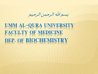 UMM AL-QURA UNIVERSITY Faculty of Medicine Dep. Of  BIOCHEMISTRY