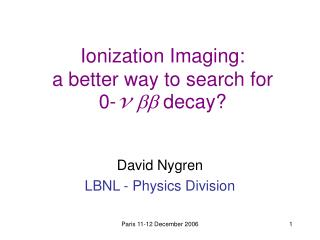 Ionization Imaging: a better way to search for  0- v    decay?