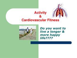 Activity & Cardiovascular Fitness