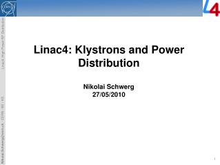 Linac4: Klystrons and Power Distribution Nikolai Schwerg 27/05/2010