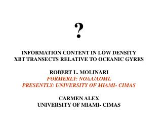 ? INFORMATION CONTENT IN LOW DENSITY XBT TRANSECTS RELATIVE TO OCEANIC GYRES ROBERT L. MOLINARI