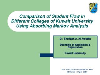 Dr. Shafiqah A. Al-Awadhi Deanship of Admission & Registration Kuwait University