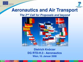 Aeronautics and Air Transport The 2 nd  Call for Proposals and beyond Dietrich Knörzer